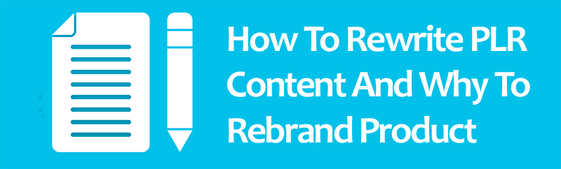 how to rewrite plr content and why to rebrand product